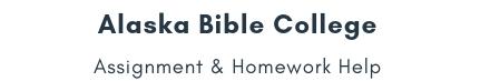Alaska Bible College Assignment &Homework Help